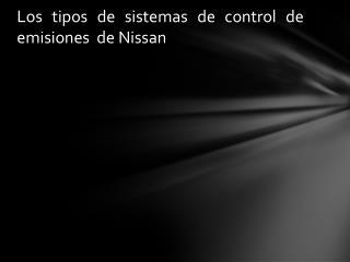 Los tipos de sistemas de control de emisiones  de Nissan