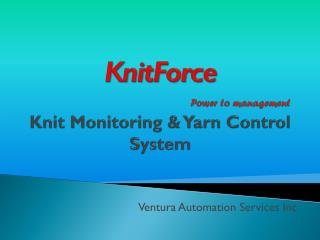 KnitForce Power to management Knit Monitoring & Yarn Control System