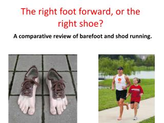 The right foot forward, or the right shoe?