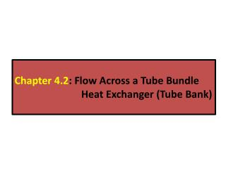 Chapter 4.2 : Flow Across a Tube Bundle Heat Exchanger  (Tube Bank)