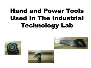 Hand and Power Tools Used In The Industrial Technology Lab