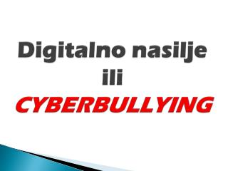 Digitalno nasilje  ili  CYBERBULLYING