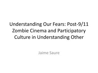Understanding Our Fears: Post-9/11 Zombie Cinema and Participatory Culture in Understanding Other