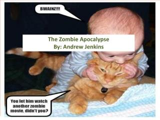 The Zombie Apocalypse By: Andrew Jenkins