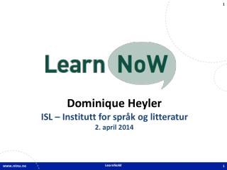Dominique Heyler ISL – Institutt for språk og  litteratur 2.  april 2014