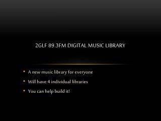 2GLF 89.3fm DIGITAL MUSIC LIBRARY