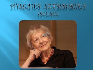 WISŁAWA  SZYMBORSKA 1923-2012
