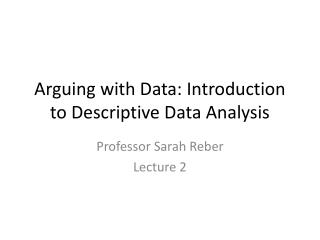 Arguing with Data: Introduction to Descriptive Data Analysis