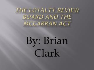 The Loyalty Review Board and The McCarran Act
