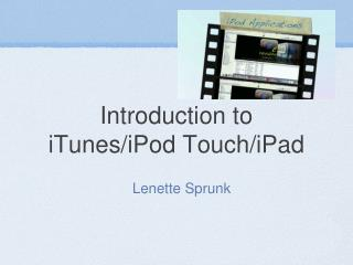 Introduction to  iTunes/iPod Touch/ iPad