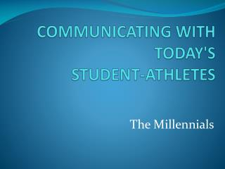 COMMUNICATING WITH TODAY'S  STUDENT-ATHLETES
