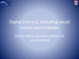 Digital Literacy, including social media and LinkedIn