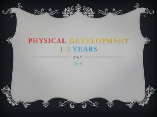 Physical Development 1-3 years