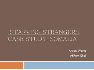 Starving Strangers  Case Study: Somalia