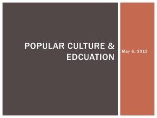 Popular Culture &  Edcuation