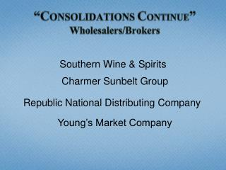 """""""C ONSOLIDATIONS  C ONTINUE """" Wholesalers/Brokers"""