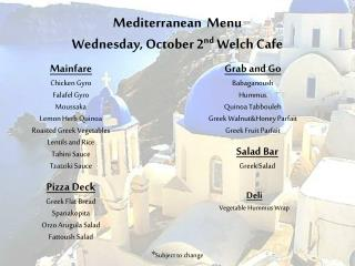 Mediterranean  Menu Wednesday, October 2 nd  Welch Cafe
