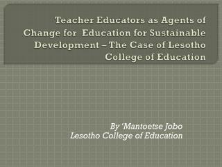 By Mantoetse Jobo Lesotho College of Education