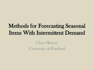 Methods for  Forecasting Seasonal  Items With Intermittent Demand