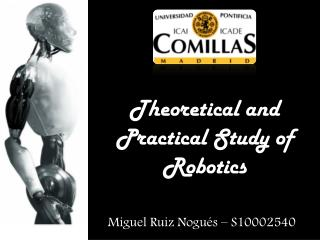 Theoretical and Practical Study of Robotics