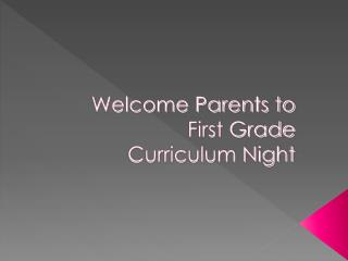 Welcome Parents to  First Grade  Curriculum Night