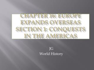 Chapter 16: Europe Expands Overseas  Section 1: Conquests in the Americas