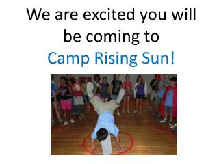 We are excited you will be coming to  Camp Rising Sun!