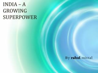INDIA – A GROWING SUPERPOWER