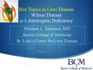Hot Topics in Liver Disease Wilson Disease a -1-Antitrypsin Deficiency