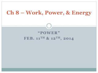 Ch 8 – Work, Power, & Energy