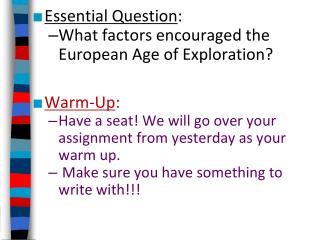 Essential Question :  What factors encouraged the European Age of Exploration?  Warm-Up :