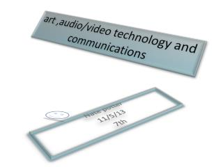 art ,audio/video technology and communications