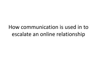 How communication is used in to escalate an online relationship