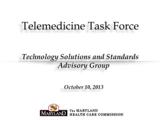 Telemedicine Task Force Technology Solutions and Standards Advisory Group October 10, 2013
