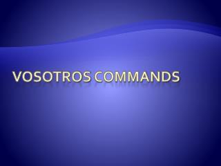Vosotros  Commands