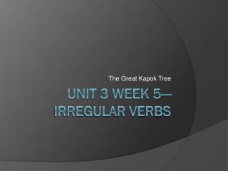 Unit 3 Week 5—Irregular Verbs