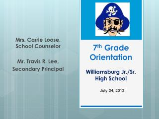 7 th  Grade Orientation Williamsburg Jr./Sr. High School