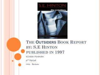 The  Outsiders  Book Report by: S.E Hinton published in  1997