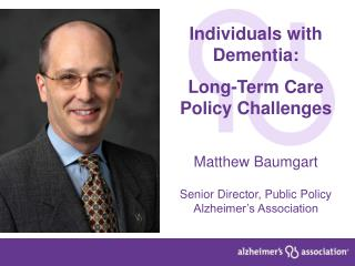 Individuals with Dementia: Long-Term Care Policy Challenges Matthew  Baumgart