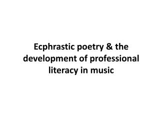 Ecphrastic poetry & the development of professional literacy i n music
