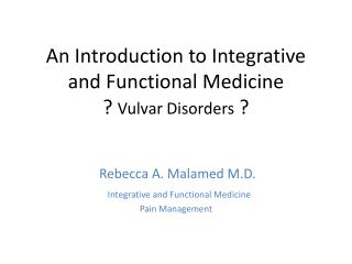 An Introduction to Integrative and Functional Medicine ?  Vulvar Disorders  ?