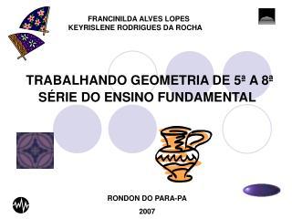 TRABALHANDO GEOMETRIA DE 5  A 8  S RIE DO ENSINO FUNDAMENTAL