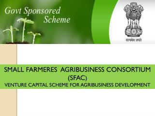 SMALL FARMERES  AGRIBUSINESS CONSORTIUM (SFAC )