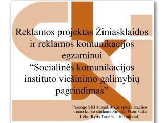 Parengė SKI žurnalistikos specializacijos  tre čio  kurso studentė Simona  Psonikaitė