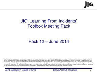 JIG 'Learning From Incidents'  Toolbox Meeting Pack  Pack 12 – June 2014