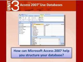 Access 2007 �  Use Databases
