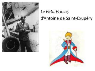 Le Petit Prince,  d�Antoine  de Saint- Exup�ry
