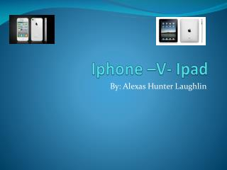 Iphone  –V-  Ipad