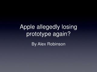 Apple allegedly losing prototype again?