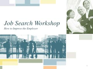 Job Search Workshop How to Impress the Employer